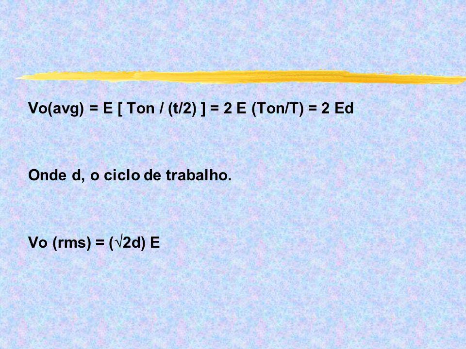 Vo(avg) = E [ Ton / (t/2) ] = 2 E (Ton/T) = 2 Ed